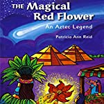 The Magical Red Flower: An Aztec Legend | Patricia Ann Reid