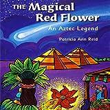 The Magical Red Flower: An Aztec Legend