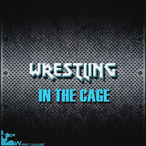 Wrestling in the Cage (Hard Rock, Post-Punk, Thrash & Heavy Metal)
