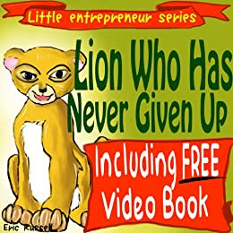 Children's Book: Lion Who Has Never Given Up (developing kids' books series) (Little Entrepreneur Series Book 1) by [Russell, Eric]