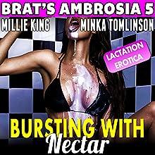 Bursting With Nectar: Brat's Ambrosia 5 | Livre audio Auteur(s) : Millie King Narrateur(s) : Minka Tomlinson