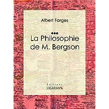 La Philosophie de M. Bergson: Essai philosophique (French Edition)