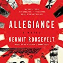 Allegiance: A Novel Audiobook by Kermit Roosevelt Narrated by Kaleo Griffith