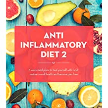 Anti Inflammatory Diet Action Plan: 6 Week Meal Plans To Heal Yourself With Food, Restore Overall Health And Become Pain Free (Anti Inflammatory Diet, ... Anti Inflammatory Diet Plan Book 2)