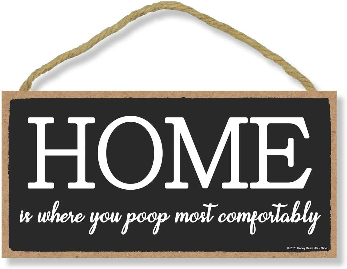 Honey Dew Gifts Funny Wooden Signs, Home is Where You Poop Most Comfortably, Hanging Wood Sign, 5 inch by 10 inch Decorative Signs, Bathroom Signs for Home