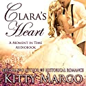 Clara's Heart: A Moment in Time Novel, Volume 2 Audiobook by Kitty Margo Narrated by Nicole Colburn