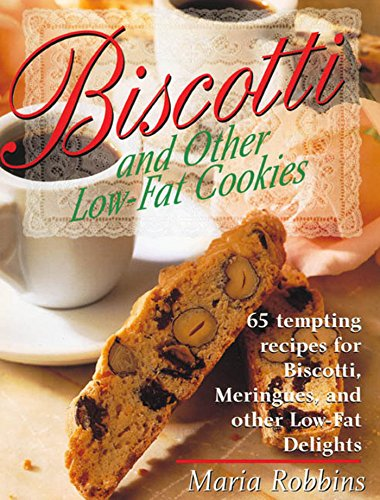 Biscotti & Other Low Fat Cookies: 65 Tempting Recipes for Biscotti, Meringues, and Other Low-Fat Delights ()