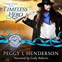 Timeless Hero: Timeless Hearts, Book 12 Audiobook by Peggy L. Henderson Narrated by Cody Roberts