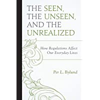 The Seen, the Unseen, and the Unrealized: How Regulations Affect Our Everyday Lives