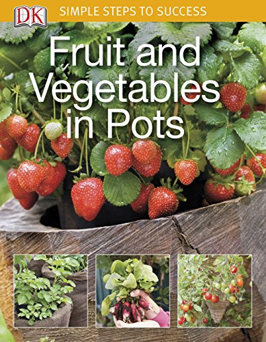 Simple Steps to Success: Fruit and Vegetables in Pots (Fruit Uk Patio Plants)