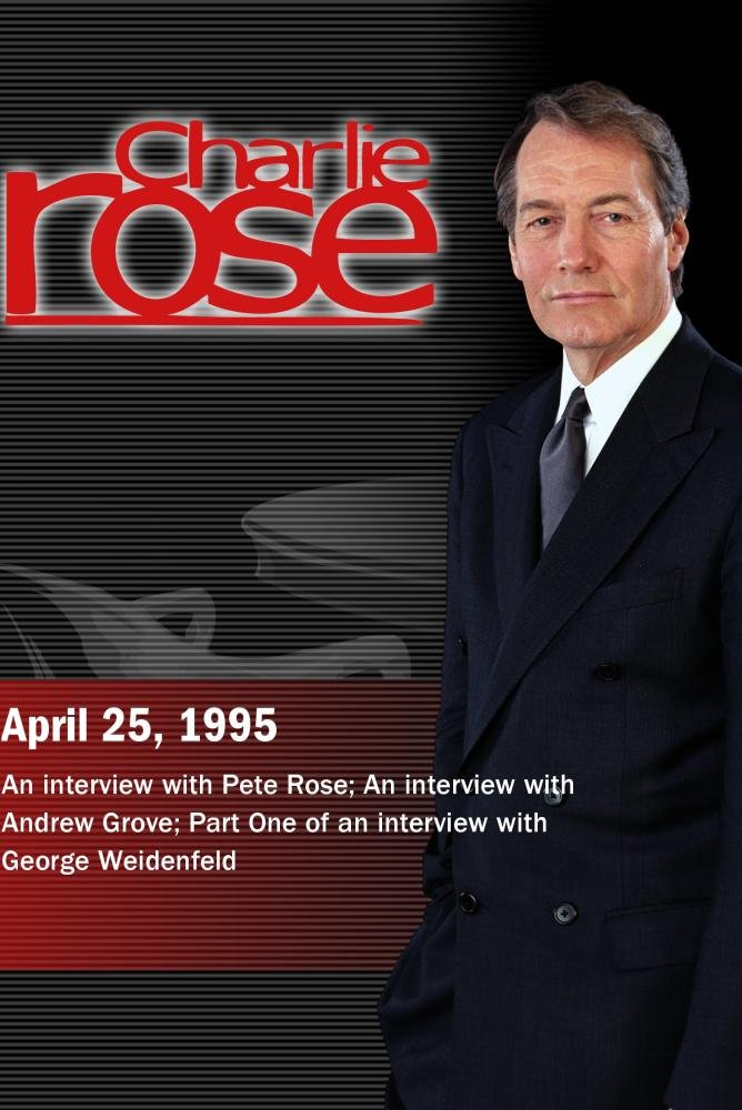 Charlie Rose with Pete Rose; Andrew Grove; George Weidenfeld (April 25, 1995) by Charlie Rose