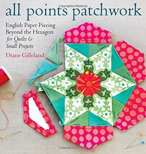 All Points Patchwork: English Paper Piecing beyond the Hexagon for Quilts & Small Projects Paperback May 19, 2015