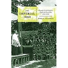 The Imperial Irish: Canada's Irish Catholics Fight the Great War, 1914-1918