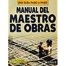 Manual del maestro de obras/ Guide of the Construction Worker (Como hacer bien y