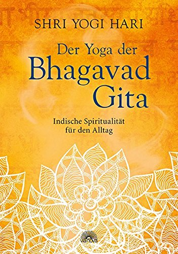 Der Yoga der Bhagavad Gita: Indische Spiritualität für den Alltag