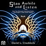 Stay Awhile and Listen: How Two Blizzards Unleashed Diablo and Forged a Video-Game Empire, Book 1 | David L. Craddock