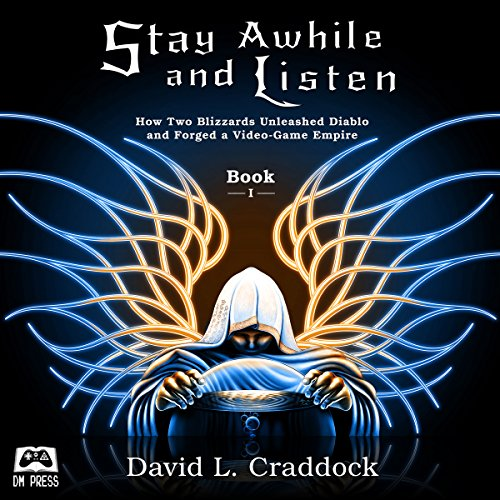 Stay Awhile and Listen: How Two Blizzards Unleashed Diablo and Forged a Video-Game Empire, Book 1 by Novel Audio