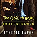 Too Close to Home: Women of Justice, Book 1 Hörbuch von Lynette Eason Gesprochen von: Jeanie Kanaley