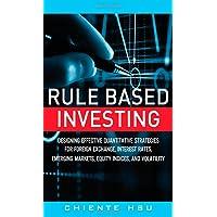 Rule Based Investing: Designing Effective Quantitative Strategies for Foreign Exchange, Interest Rates, Emerging Markets…