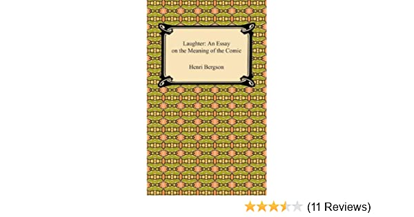 laughter an essay on the meaning of the comic   kindle edition by  laughter an essay on the meaning of the comic   kindle edition by henri  bergson humor  entertainment kindle ebooks  amazoncom