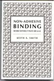 Non-Adhesive Binding : Books Without Paste or Glue, Smith, Keith A., 0927159058
