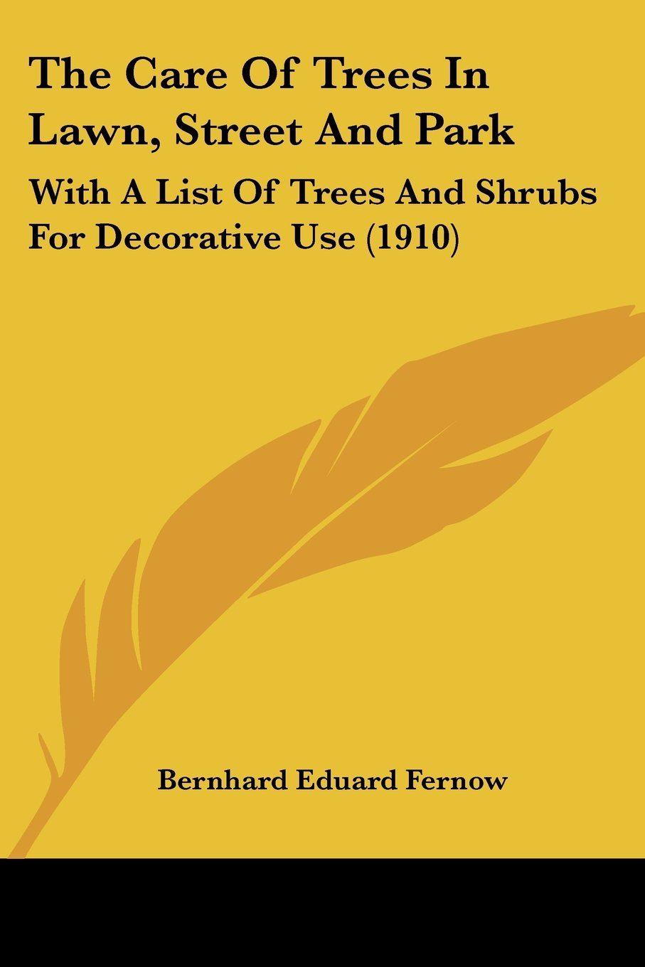 The Care Of Trees In Lawn, Street And Park: With A List Of Trees And Shrubs For Decorative Use (1910) ebook