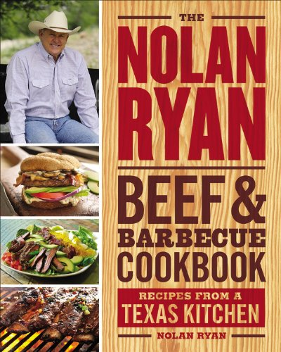 The Nolan Ryan Beef & Barbecue Cookbook: Recipes from a Texas Kitchen by Nolan Ryan