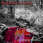 The Ghosts Are Watching: Red River County, Volume 1 | Waide Riddle