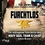 Furchtlos: Die bewegende Geschichte des Navy SEAL Team Six Chief Adam Brown | Eric Blehm