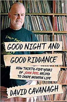 Book Good Night and Good Riddance: How Thirty-Five Years of John Peel Helped to Shape Modern Life