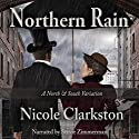 Northern Rain: A North & South Variation Audiobook by Nicole Clarkston Narrated by Stevie Zimmerman