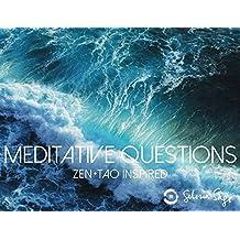 Meditative Questions: Zen+Tao Inspired
