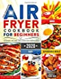 The Complete Air Fryer Cookbook for Beginners 2020: 625 Affordable, Quick & Easy Air Fryer Recipes for Smart People on a Budget | Fry, Bake, Grill & Roast Most Wanted Family Meals
