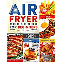 The Complete Air Fryer Cookbook for Beginners 2020: 625 Affordable, Quick & Easy...