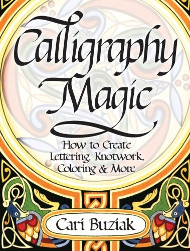 Interweave Press Calligraphy Magic: How to Create Lettering, Knotwork, Coloring and More