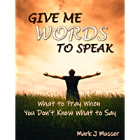 Give Me Words to Speak: What to Pray When You Don't Know What to Say (English Edition)