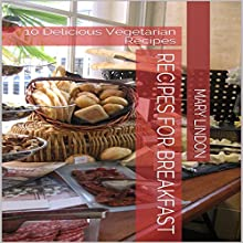 Recipes for Breakfast: 10 Delicious Vegetarian Recipes Audiobook by Mary Lindon Narrated by Stoicescu Adrian Petru