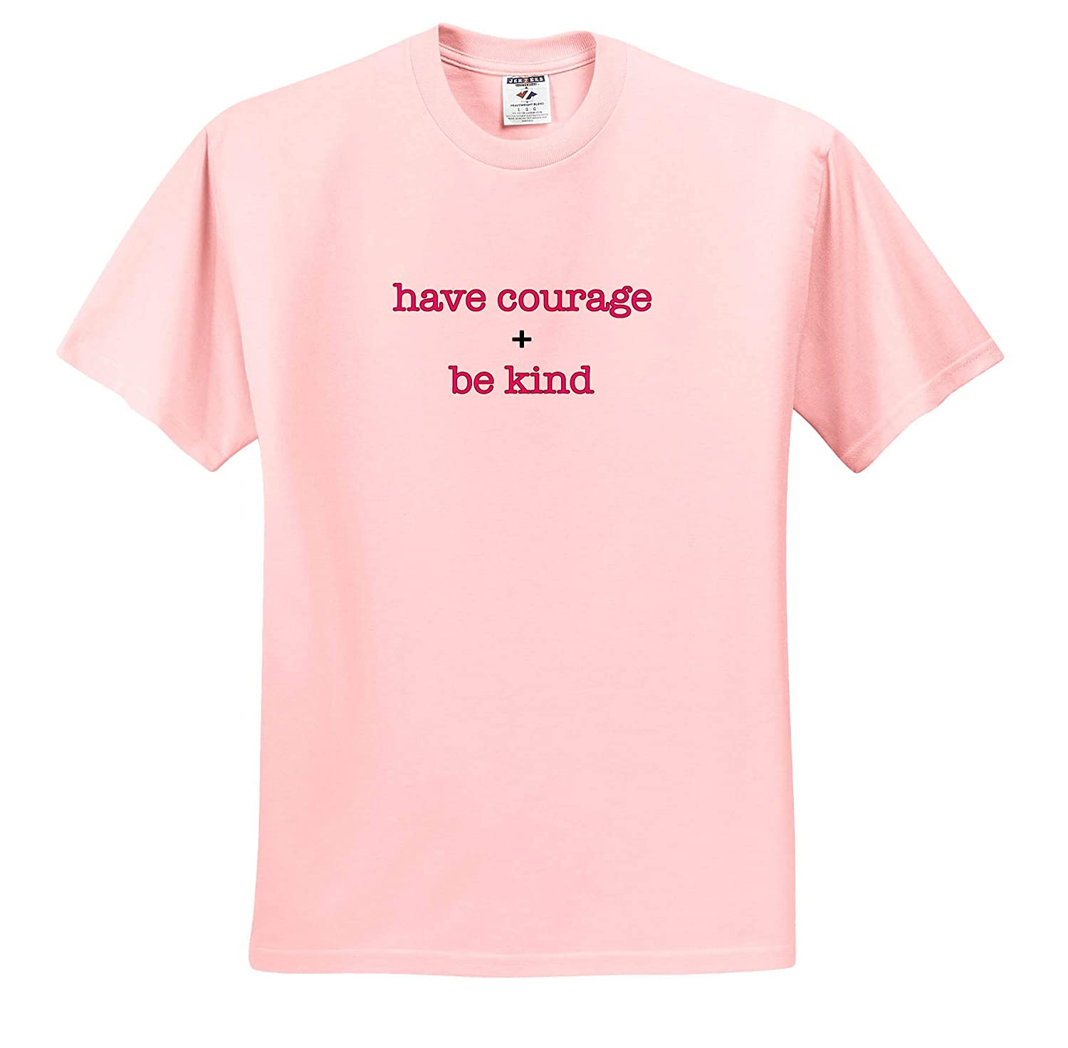 3dRose EvaDane Inspirational Sayings Have Courage and Be Kind Pink T-Shirts