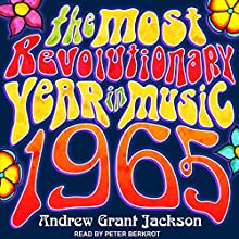 1965: The Most Revolutionary Year in Music Audiobook by Andrew Grant Jackson Narrated by Peter Berkrot