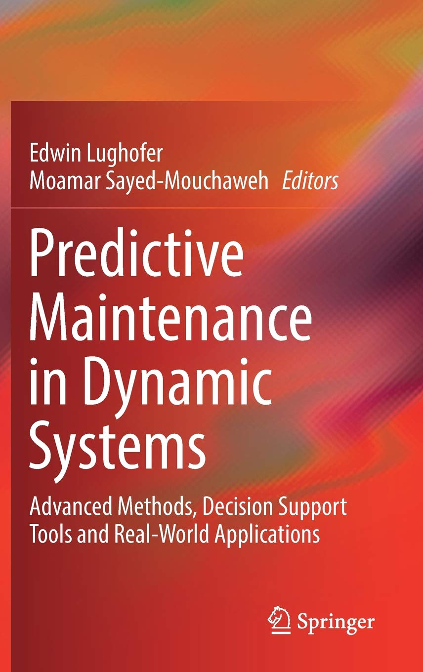 Predictive Maintenance In Dynamic Systems  Advanced Methods Decision Support Tools And Real World Applications