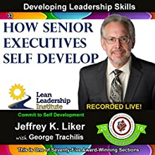 Developing Leadership Skills 33: How Senior Executives Self Develop: Module 4 Section 6 Audiobook by Jeffrey K Liker Narrated by George Trachilis, Jeffrey K Liker