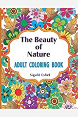 Adult coloring book: The beauty of nature: Coloring book for adults with beautiful designs for relaxing, fun, personal growth and meditation Paperback