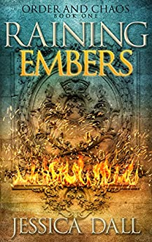 Raining Embers (Order and Chaos Book 1) by [Dall, Jessica]