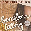 Barcelona Calling: A Novel Audiobook by Jane Kirkpatrick Narrated by Laural Merlington