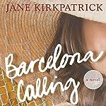 Barcelona Calling: A Novel   Jane Kirkpatrick