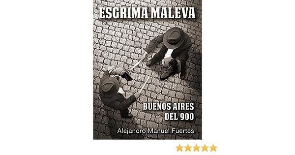 Esgrima maleva: Buenos Aires del 900 (Spanish Edition)