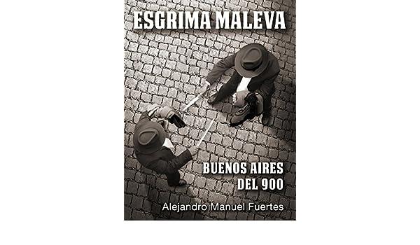 Esgrima maleva: Buenos Aires del 900 eBook: Alejandro Manuel Fuertes: Amazon.es: Tienda Kindle