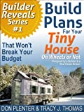 tiny house builders - Build Plans For Your Tiny House: That Won't Break Your Budget! (Builder Reveals Series Book 1)