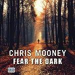 Fear the Dark: Darby McCormick, Book 5 | Chris Mooney