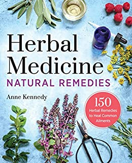 Herbal Medicine Natural Remedies: 150 Herbal Remedies to Heal Common Ailments by [Kennedy, Anne]
